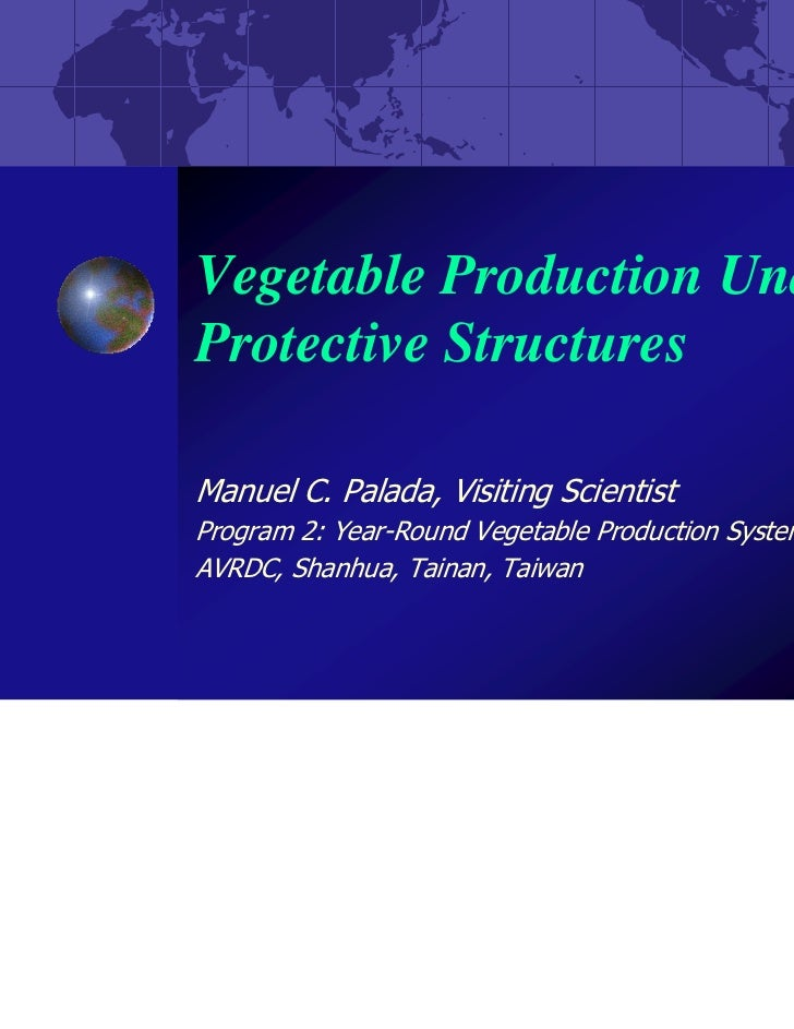 Vegetable Production UnderProtective StructuresManuel C. Palada, Visiting ScientistProgram 2: Year-Round Vegetable Product...