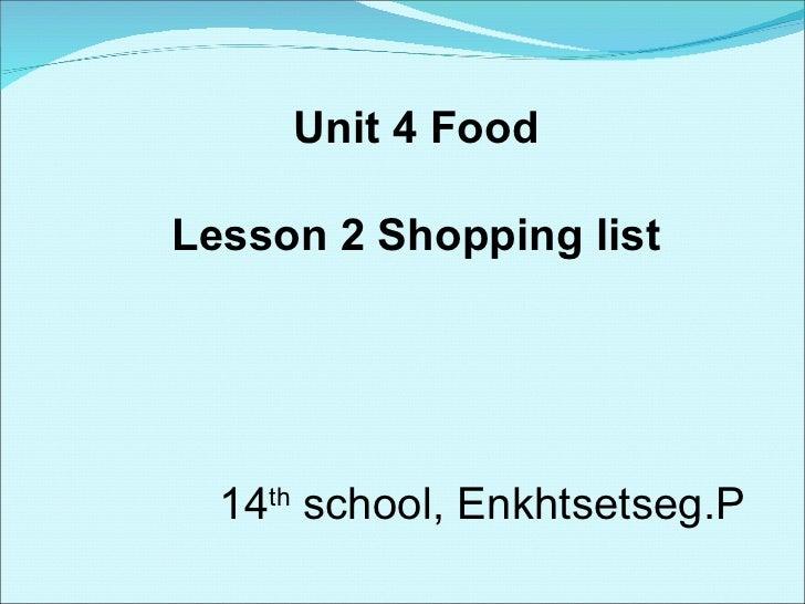 Unit 4 Food Lesson 2 Shopping list 14 th  school, Enkhtsetseg.P