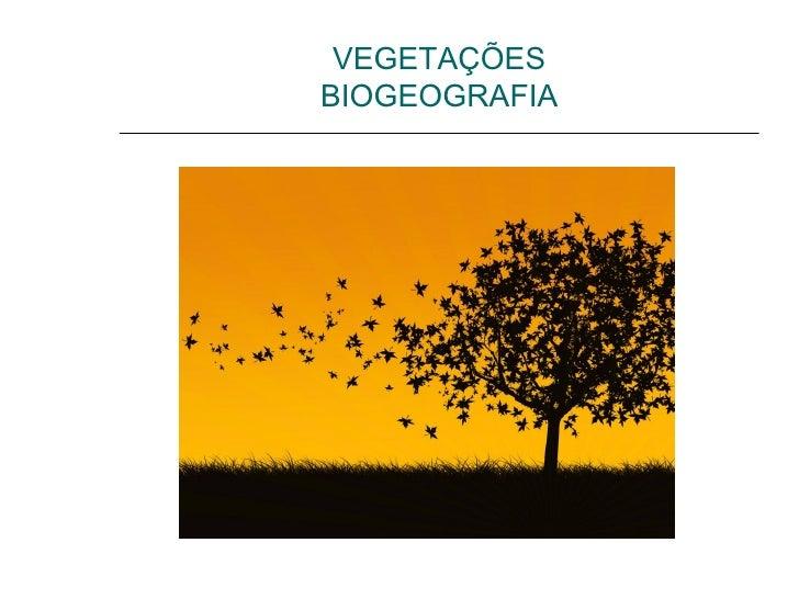 VEGETAÇÕESBIOGEOGRAFIA