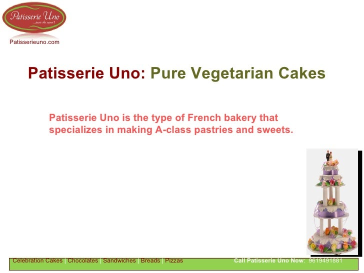 Patisserie Uno:  Pure   Vegetarian Cakes Celebration Cakes  |  Chocolates  |  Sandwiches  |  Breads  |  Pizzas   Call Pati...