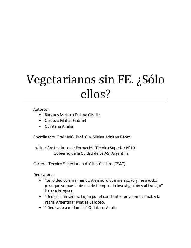 Vegetarianos sin FE. ¿Sólo ellos? Autores: • Burgues Meistro Daiana Giselle • Cardozo Matías Gabriel • Quintana Analia Coo...