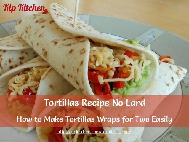 Vegetarian Tortillas Recipe (No Lard). How to Make Tortillas Wraps fo ...