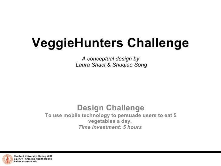 VeggieHunters Challenge  A conceptual design by  Laura Shact & Shuqiao Song Stanford University, Spring 2010 CS377v - Cre...