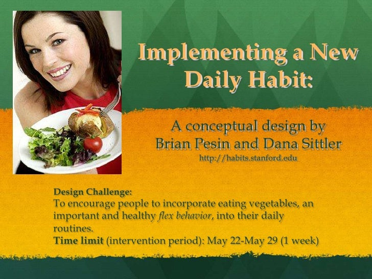 Implementing a New Daily Habit:A conceptual design byBrian Pesin and Dana Sittlerhttp://habits.stanford.edu<br />Design Ch...