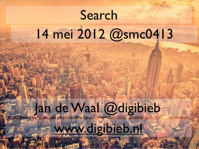 Search14 mei 2012 @smc0413Jan de Waal @digibieb    www.digibieb.nl
