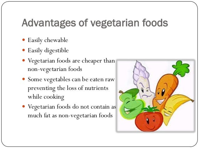the advantages of a vegetarian diet Vegetarian diets are healthy, easy to maintain, and far less expensive than diets heavy in meat, fish and poultry a good vegetarian diet requires taking the time to educate yourself about how to eat, but then, so does a healthy omnivorous diet.