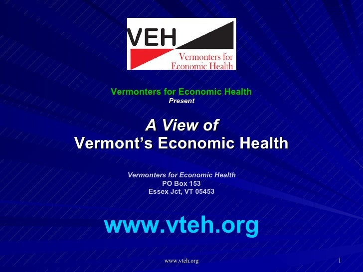 Vermonters for Economic Health Present A View of Vermont's Economic Health Vermonters for Economic Health PO Box 153 Essex...