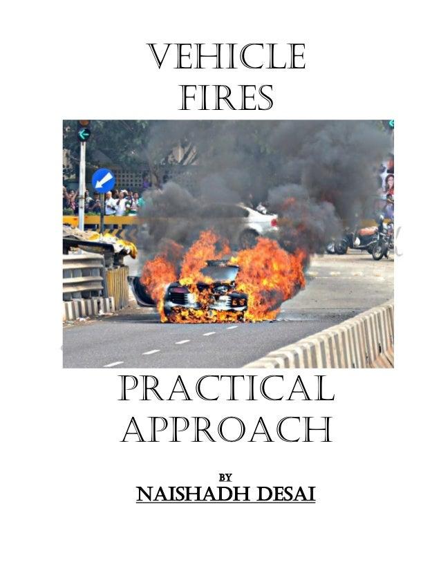 VEHICLE  FIRESPracticalAPPROACH      BYNAISHADH DESAI