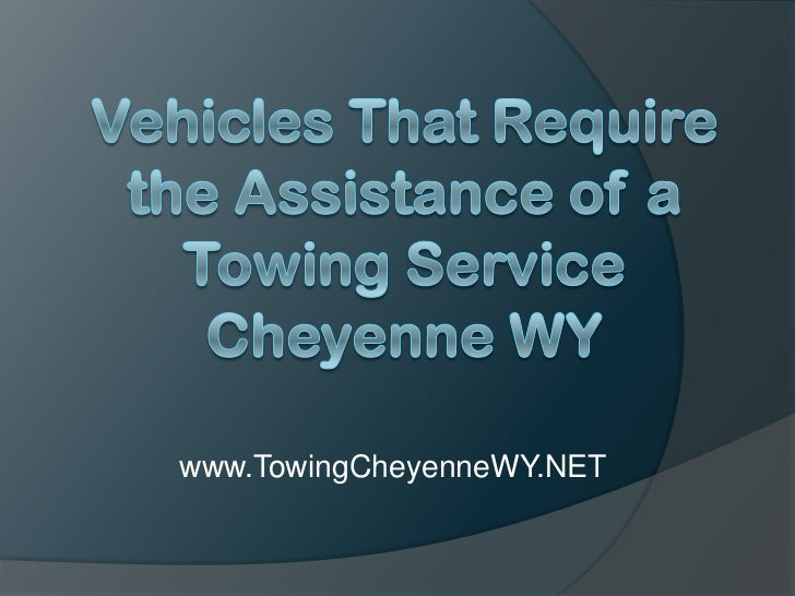 Vehicles That Require the Assistance of a Towing Service Cheyenne WY