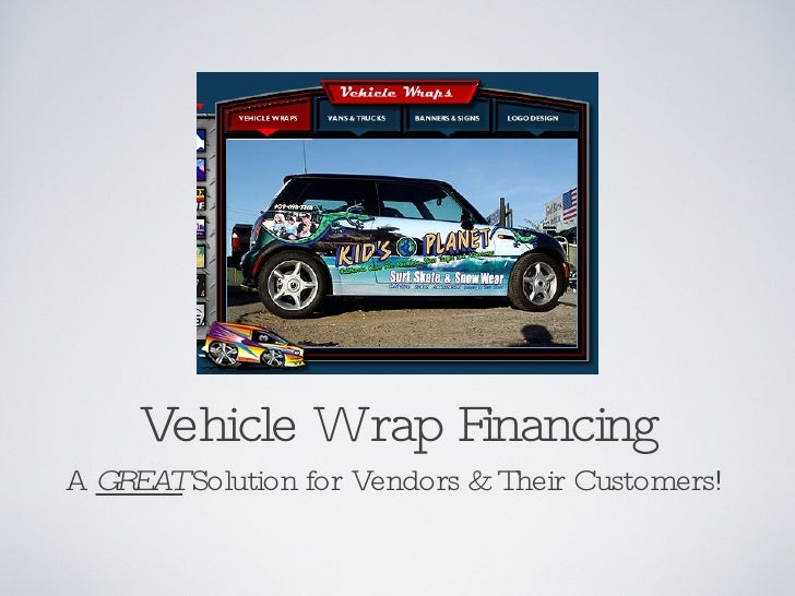 Vehicle Wrap Financing A G EA Solution for Vendors & Their Customers!    R T