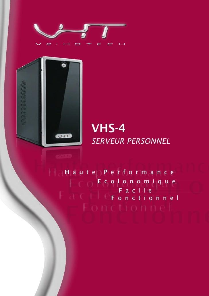 F a c i l e E c o l o n o Haute performanceHaute performance Ecolonomique F a c i l e VHS-4 SERVEUR PERSONNEL Fonctionnel ...