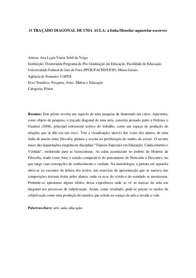 O TRAÇADO DIAGONAL DE UMA AULA: a linha filosofar-aquarelar-escrever Autora: Ana Lygia Vieira Schil da Veiga Instituição: ...