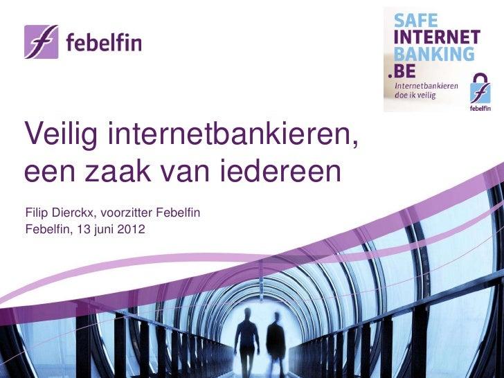 Veilig internetbankieren,een zaak van iedereenFilip Dierckx, voorzitter FebelfinFebelfin, 13 juni 2012