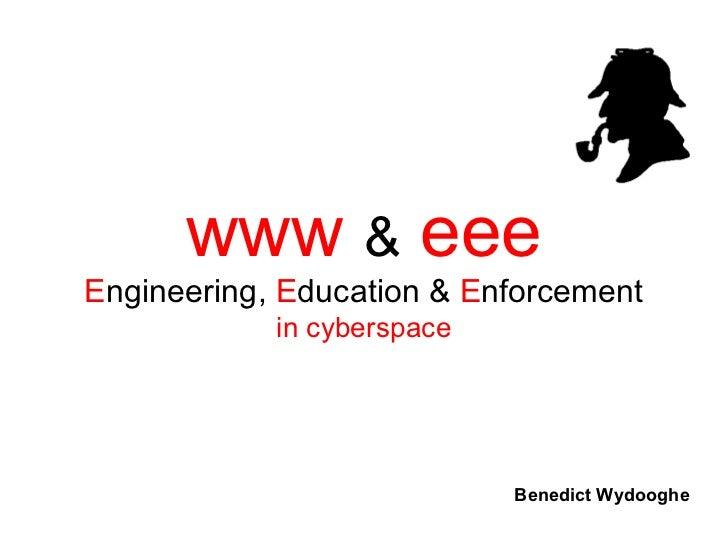 www & eeeEngineering, Education & Enforcement            in cyberspace                            Benedict Wydooghe