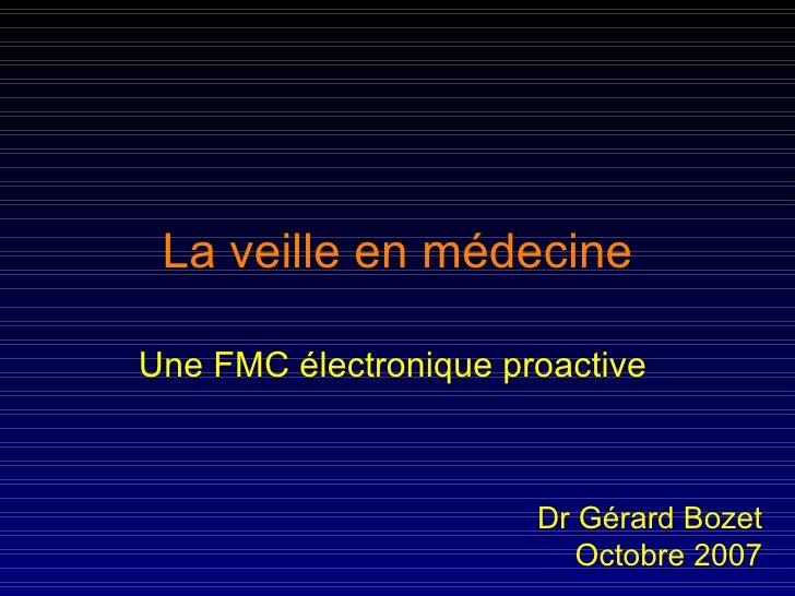 La veille en médecine Une FMC électronique proactive  Dr Gérard Bozet Octobre 2007