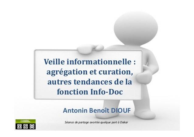 Antonin Benoît DIOUFVeille informationnelle :agrégation et curation,autres tendances de lafonction Info-DocSéance de parta...