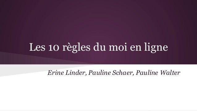 Les 10 règles du moi en ligne Erine Linder, Pauline Schaer, Pauline Walter