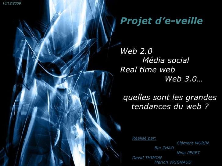 10/12/2009<br />Projet d'e-veille<br />Web 2.0<br />Média social<br />Real time web <br />Web 3.0…<br />quelles sont les...