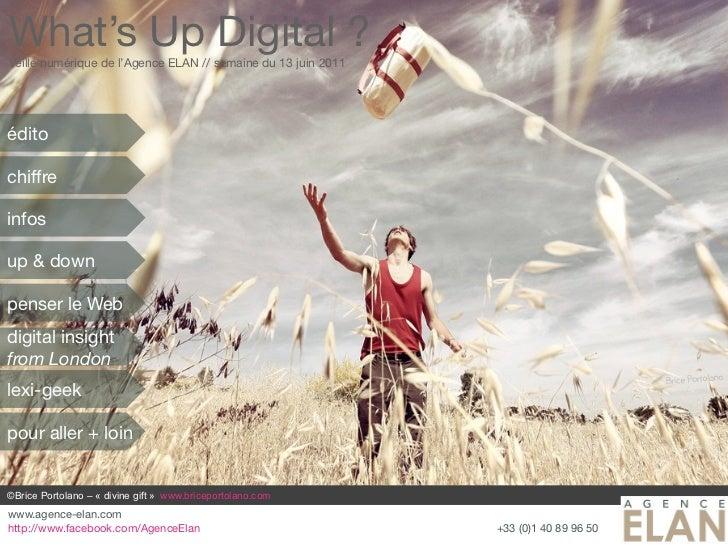 What's Up Digital ?Veille numérique de l'Agence ELAN // semaine du 13 juin 2011éditochiffreinfosup & downpenser le Webdigi...
