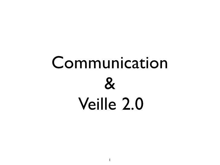 Communication       &   Veille 2.0        1