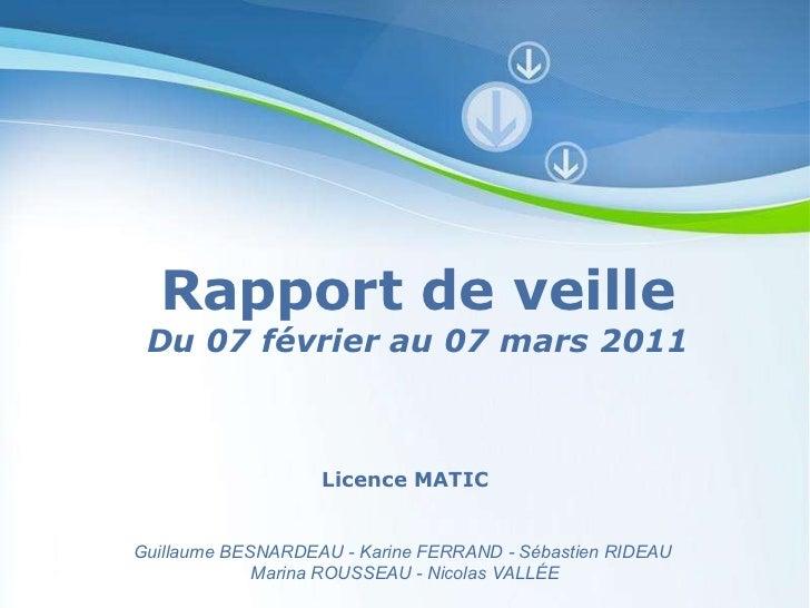 Rapport de veille Du 07 février au 07 mars 2011 Licence MATIC Guillaume BESNARDEAU - Karine FERRAND - Sébastien RIDEAU  Ma...