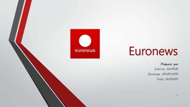 Euronews  Préparé par  Sabrine GHARBI  Soumaya MKAOUAR  Fedy GHANMI  1