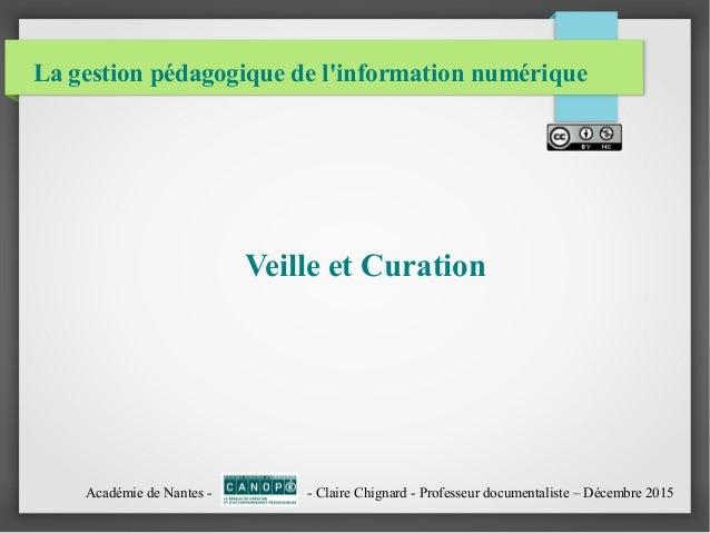 La gestion pédagogique de l'information numérique Veille et Curation Académie de Nantes - - Claire Chignard - Professeur d...