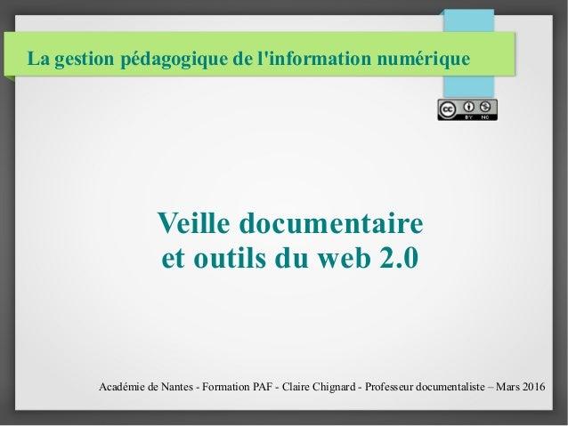 La gestion pédagogique de l'information numérique Veille documentaire et outils du web 2.0 Académie de Nantes - Formation ...