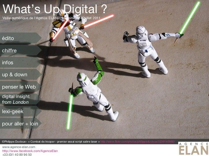 What's Up Digital ? Veille numérique de l'Agence ELAN // semaine du 6 juillet 2011 ©Philippe Ducloux– «Combat de trooper ...