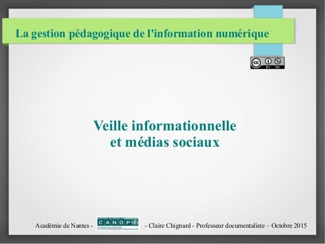 La gestion pédagogique de l'information numérique Veille informationnelle et médias sociaux Académie de Nantes - - Claire ...
