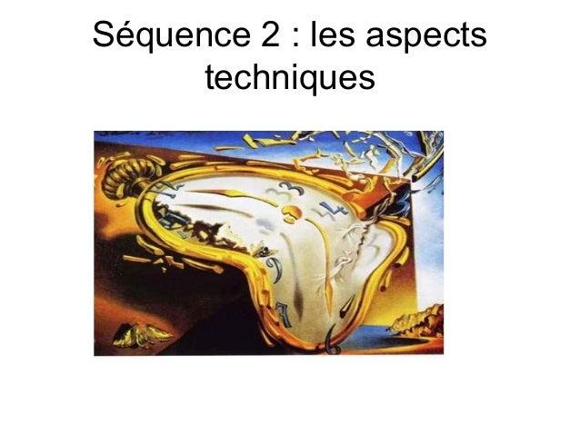 Séquence 2 : les aspects techniques