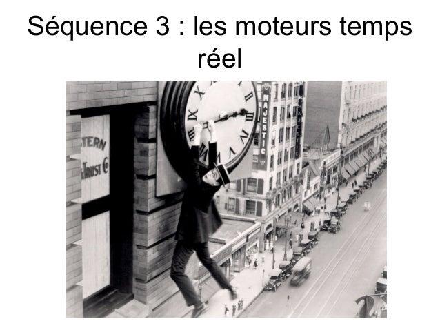 Séquence 3 : les moteurs temps réel