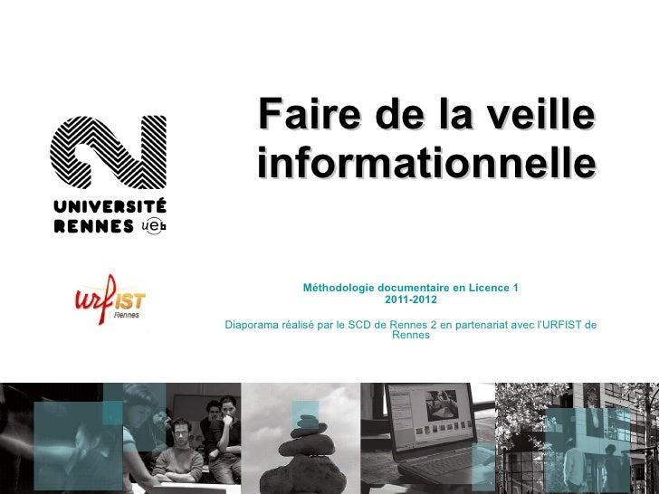 Faire de la veille informationnelle Méthodologie documentaire en Licence 1 2011-2012 Diaporama réalisé par le SCD de Renne...