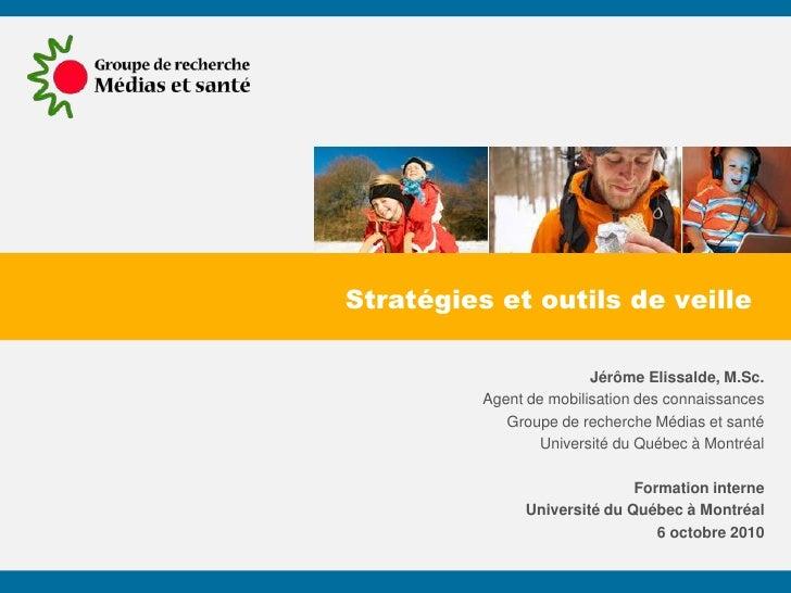 Stratégies et outils de veille                           Jérôme Elissalde, M.Sc.           Agent de mobilisation des conna...