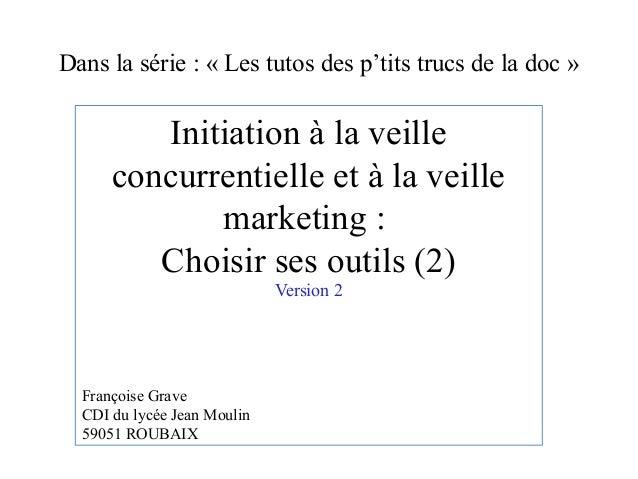 Dans la série : «Les tutos des p'tits trucs de la doc» Initiation à la veille concurrentielle et à la veille marketing :...