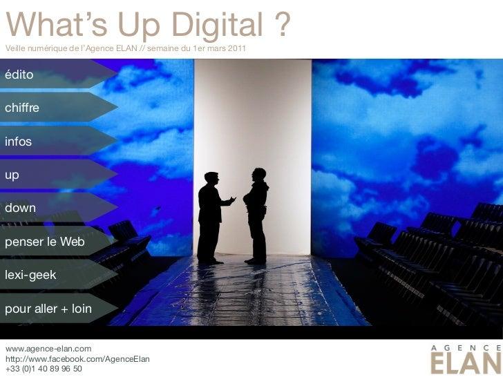 What's Up Digital ?Veille numérique de l'Agence ELAN // semaine du 1er mars 2011éditochiffreinfosupdownpenser le Weblexi-g...