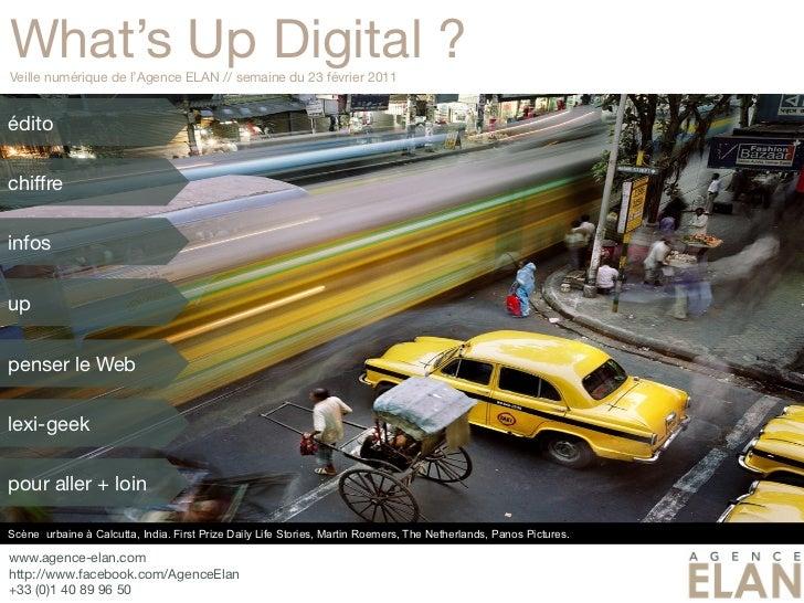 What's Up Digital ?Veille numérique de l'Agence ELAN // semaine du 23 février 2011éditochiffreinfosuppenser le Weblexi-gee...