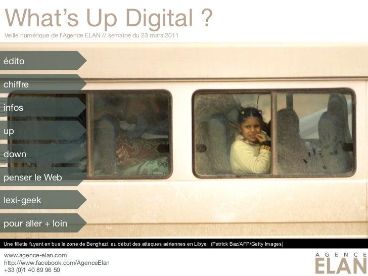 What's Up Digital ?Veille numérique de l'Agence ELAN // semaine du 23 mars 2011éditochiffreinfosupdownpenser le Weblexi-ge...