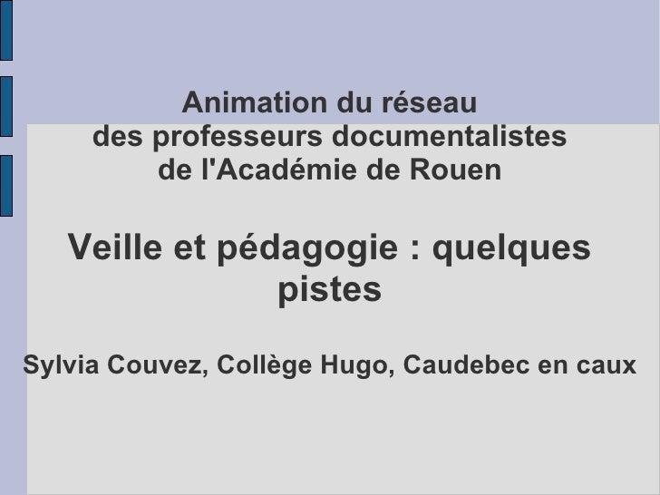Animation du réseau     des professeurs documentalistes         de lAcadémie de Rouen   Veille et pédagogie : quelques    ...