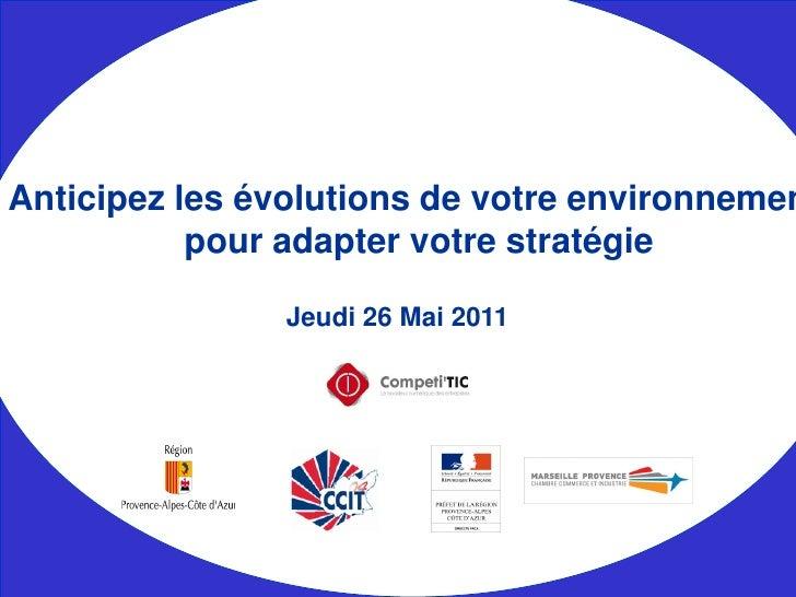 Anticipez les évolutions de votre environnemen           pour adapter votre stratégie               Jeudi 26 Mai 2011