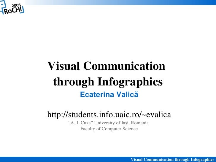 "Visual Communication   through Infographics            Ecaterina Valicã  http://students.info.uaic.ro/~evalica       ""A. I..."