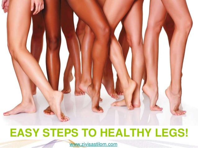 EASY STEPS TO HEALTHY LEGS!         www.zivisastilom.com
