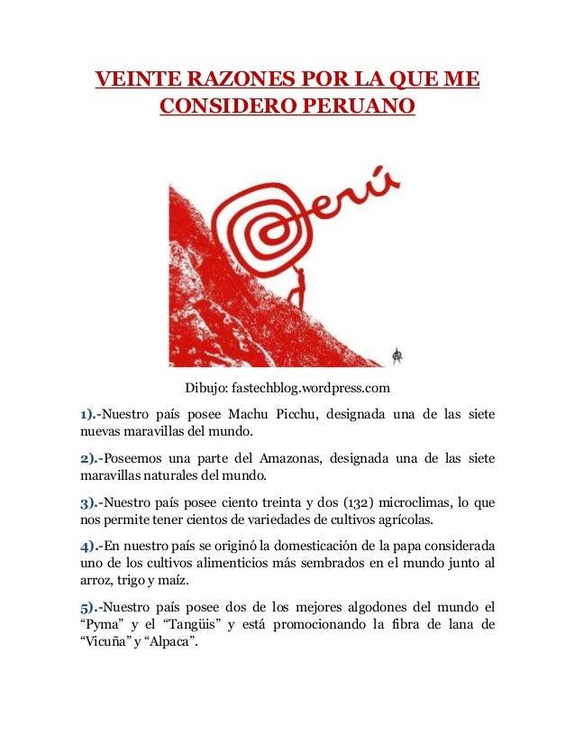 VEINTE RAZONES POR LA QUE ME CONSIDERO PERUANO  Dibujo: fastechblog.wordpress.com 1).-Nuestro país posee Machu Picchu, des...