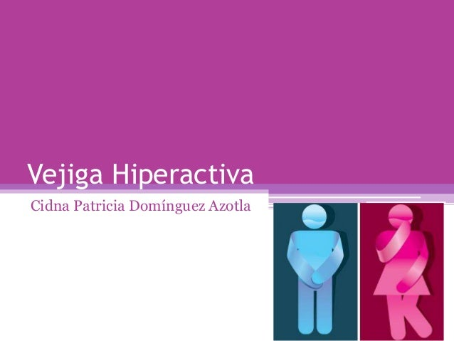 Vejiga HiperactivaCidna Patricia Domínguez Azotla