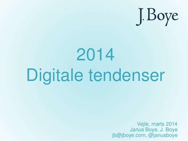 2014 Digitale tendenser Vejle, marts 2014 Janus Boye, J. Boye jb@jboye.com, @janusboye
