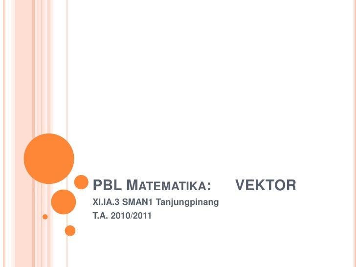 PBL MATEMATIKA:               VEKTORXI.IA.3 SMAN1 TanjungpinangT.A. 2010/2011