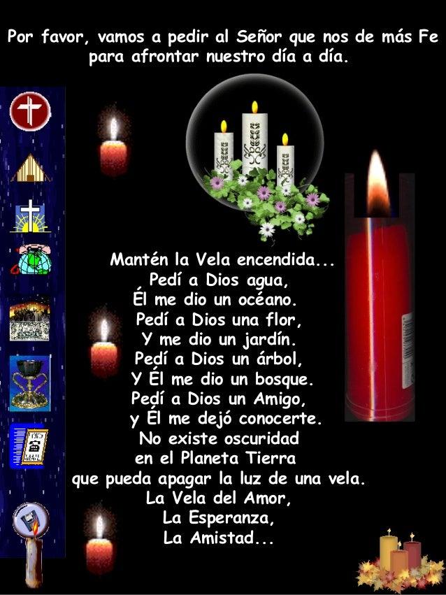 Porfavor, vamos a pedir al Señor que nos de más Fe para afrontar nuestro día a día. Mantén la Vela encendida... Pedí a Di...