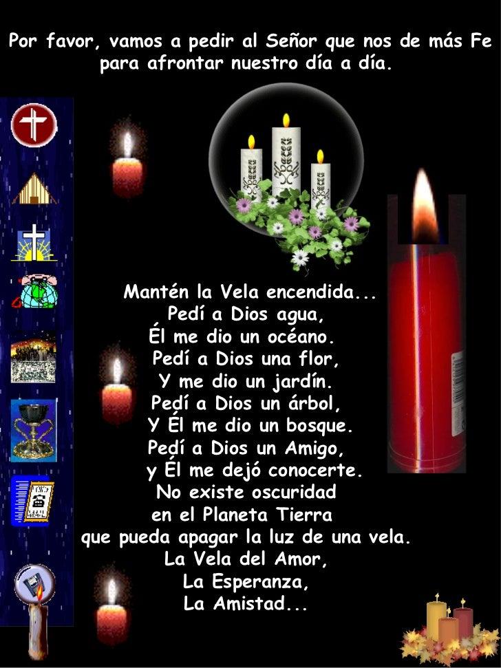 Porfavor, vamos a pedir al Señor que nos de m á s Fe para afrontar nuestro día a día.  Mantén la Vela encendida... Pedí a...