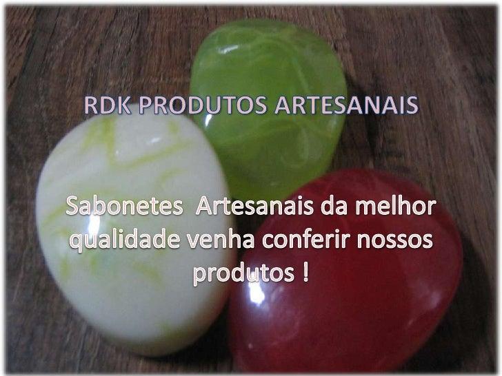 RDK PRODUTOS ARTESANAISSabonetes  Artesanais da melhor qualidade venha conferir nossos produtos !<br />