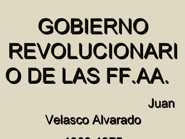 GOBIERNOREVOLUCIONARIO DE LAS FF.AA.                      Juan   Velasco Alvarado